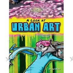A Look at Urban Art, Art and Music by Tom Greve, 9781621698777.