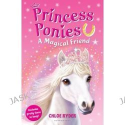 A Magical Friend, Princess Ponies : Book 1 by Chloe Ryder, 9781408827277.