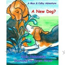 A New Dog?, A Max & Colby Adventure by Janis Hennessey, 9781496023544.