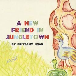 A New Friend in Jungletown by Brittany Leigh, 9781456036997.