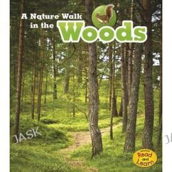 A Nature Walk in the Woods, Nature Walks by Louise Spilsbury, 9781484604038.