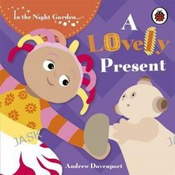 A Lovely Present, In the Night Garden Series : Book118 by Andrew Davenport, 9781405907750.