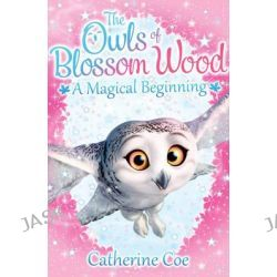 A Magical Beginning, The Owls of Blossom Wood by Catherine Coe, 9781407156637.