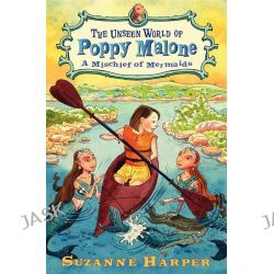 A Mischief of Mermaids, Unseen World of Poppy Malone (Hardcover) by Suzanne Harper, 9780061996139.