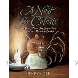 A Nest for Celeste, A Story about Art, Inspiration, and the Meaning of Home by Henry Cole, 9780061704123.