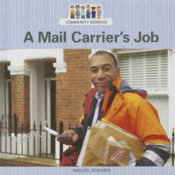 A Mail Carrier's Job, Community Workers (Cavendish Square) by Miguel Rosario, 9781627129992.