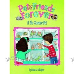 A No-Sneeze Pet, Pet Friends Forever by Diane Gallagher, 9781479518623.