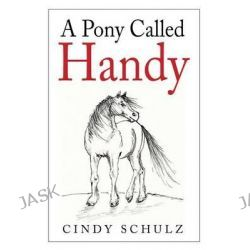 A Pony Called Handy by Cindy Schulz, 9781505200928.
