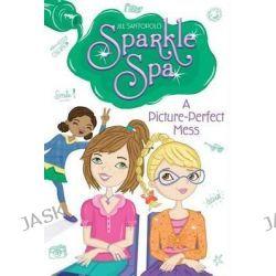 A Picture-Perfect Mess, Sparkle Spa by Jill Santopolo, 9781481423878.