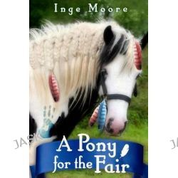 A Pony for the Fair, The Gypsy Pony by Inge Moore, 9781493601943.