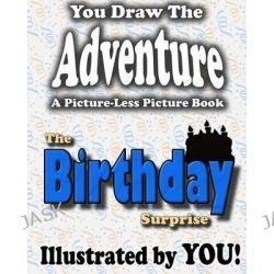 A Picture-Less Picture Book, The Birthday Surprise by Jason Jack, 9781482048483.