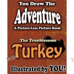 A Picture-Less Picture Book, The Troublesome Turkey by Jason Jack, 9781480187092.