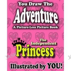 A Picture-Less Picture Book, The Independent Princess by Jason Jack, 9781481056199.