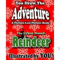 A Picture-Less Picture Book, The Green Nosed Reindeer by Jason Jack, 9781480251618.