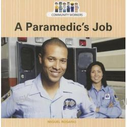 A Paramedic's Job, Community Workers (Cavendish Square) by Miguel Rosario, 9781627129978.