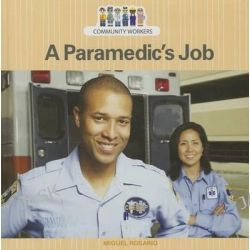 A Paramedic's Job, Community Workers (Cavendish Square) by Miguel Rosario, 9781627129961.