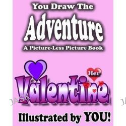 A Picture-Less Picture Book, Her Valentine by Jason Jack, 9781482049770.