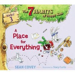 A Place For Everything : Habit 3, Habit 3 by Sean Covey, 9781416994251.