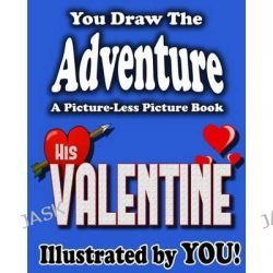 A Picture-Less Picture Book, His Valentine by Jason Jack, 9781482049305.