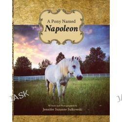 A Pony Named Napoleon by Jennifer Suzanne Sulkowski, 9781592999781.