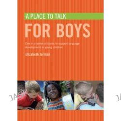 A Place to Talk for Boys, Place to Talk by Elizabeth Jarman, 9781408137284.