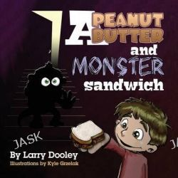 A Peanut Butter and Monster Sandwich by Larry Dooley, 9781614932062.