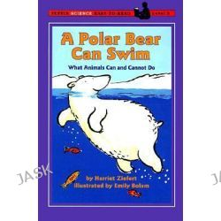 A Polar Bear Can Swim, What Animals Can and Cannot Do by Harriet Ziefert, 9780140386929.