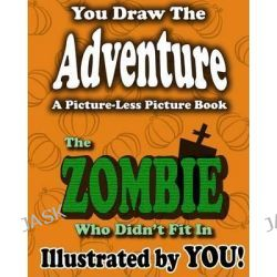 A Picture-Less Picture Book, The Zombie Who Didn't Fit in by Jason Jack, 9781480104334.