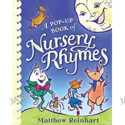 A Pop-up Book of Nursery Rhymes, A Classic Collectable Pop-Up by Matthew Reinhart, 9781416918257.