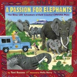 A Passion for Elephants, The Real Life Adventure of Field Scientist Cynthia Moss by Toni Buzzeo, 9780399187254.