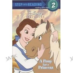 A Pony for a Princess (Disney Princess), Step into Reading Books Series : Step 2 by Andrea Posner-Sanchez, 9780736420457.