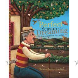 A Perfect Season For Dreaming / Un Tiempo Perfecto Para Sonar by Benjamin Alire Saenz, 9781933693620.