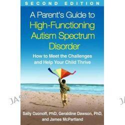 A Parent's Guide to High-Functioning Autism Spectrum Disorder, How to Meet the Challenges and Help Your Child Thrive by Sally Ozonoff, 9781462517954.