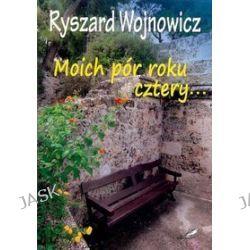 Moich pór roku cztery... - Ryszard Wojnowicz