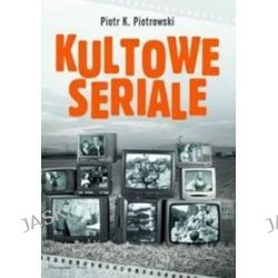 Kultowe seriale - Piotr K. Piotrowski