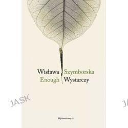 Enough / Wystarczy - Wisława Szymborska