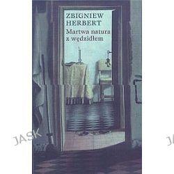 Martwa natura z wędzidłem - Zbigniew Herbert