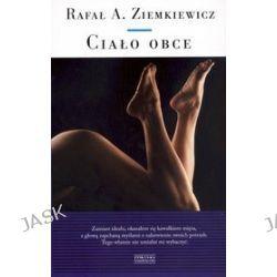 Ciało obce - Rafał A. Ziemkiewicz, Rafał A. Ziemkiewicz