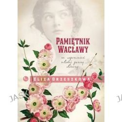 Pamiętnik Wacławy. Ze wspomnień młodej panny - Eliza Orzeszkowa