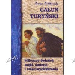 Całun Turyński - milczący świadek męki, śmierci i zmartwychwstania - Zenon Ziółkowski