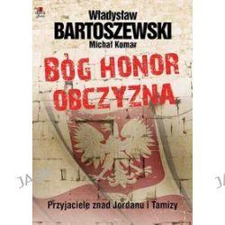 Bóg, Honor, Obczyzna. Przyjaciele znad Jordanu i Tamizy - Władysław Bartoszewski, Michał Komar