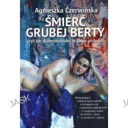 Śmierć Grubej Berty - Agnieszka Czerwińska