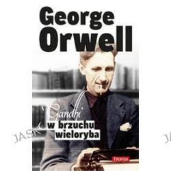 Gandhi w brzuchu wieloryba - George Orwell