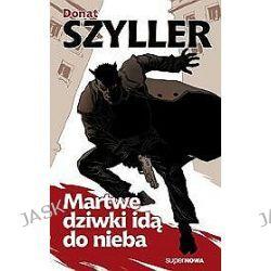 Martwe dziwki idą do nieba - Donat Szyller