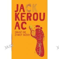 Zbudź się. Życie Buddy - Jack Kerouac