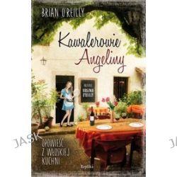 Kawalerowie Angeliny. Opowieść z włoskiej kuchni - Brian O′Reilly