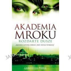 Akademia Mroku Rozdarte Dusze - Gabriella Poole