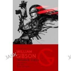 Artefakty. Trylogia Ciągu: Neuromancer, Graf Zero, Mona Liza Turbo - William Gibson