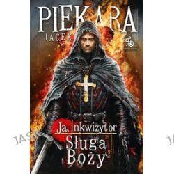 Ja, inkwizytor. Sługa Boży - Jacek Piekara
