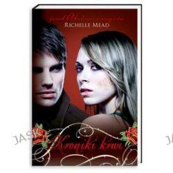 Kroniki krwi. Tom 1 - Richelle Mead, Richelle Mead
